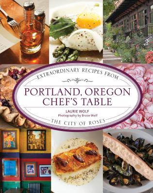 Cover image for the book Portland, Oregon Chef's Table: Extraordinary Recipes From the City of Roses