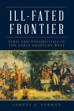 Cover image for the book Ill-Fated Frontier: Peril and Possibilities in the Early American West