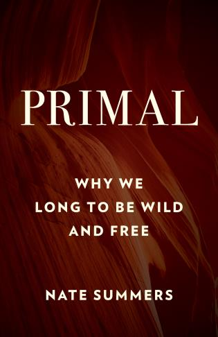 Cover image for the book Primal: Why We Long to Be Wild and Free