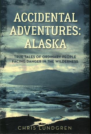 Cover image for the book Accidental Adventures: Alaska: True Tales of Ordinary People Facing Danger in the Wilderness