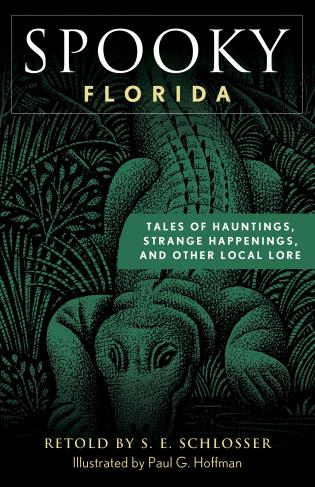 Cover image for the book Spooky Florida: Tales of Hauntings, Strange Happenings, and Other Local Lore, Second Edition