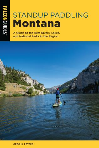 Cover image for the book Standup Paddling Montana: A Guide to the Best Rivers, Lakes, and National Parks in the Region, First Edition