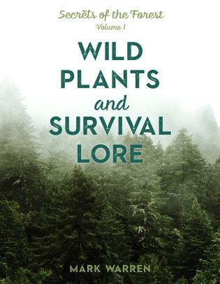 Cover image for the book Wild Plants and Survival Lore: Secrets of the Forest, Volume 1