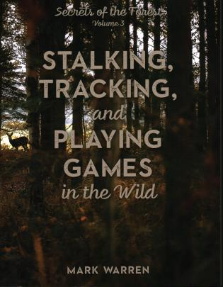 Cover image for the book Stalking, Tracking, and Playing Games in the Wild: Secrets of the Forest, Volume 3