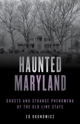 Cover image for the book Haunted Maryland: Ghosts and Strange Phenomena of the Old Line State, Second Edition
