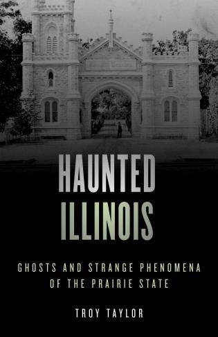 Cover image for the book Haunted Illinois: Ghosts and Strange Phenomena of the Prairie State, Second Edition