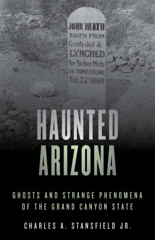 Cover image for the book Haunted Arizona: Ghosts and Strange Phenomena of the Grand Canyon State, Second Edition