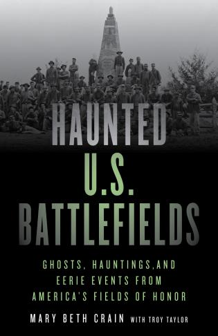 Cover image for the book Haunted U.S. Battlefields: Ghosts, Hauntings, and Eerie Events from America's Fields of Honor, Second Edition