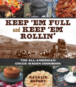 Cover image for the book Keep 'Em Full and Keep 'Em Rollin': The All-American Chuckwagon Cookbook