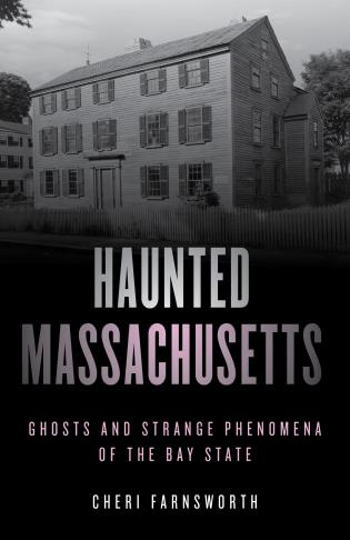 Cover image for the book Haunted Massachusetts: Ghosts and Strange Phenomena of the Bay State, Second Edition
