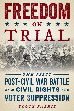 Cover image for the book Freedom on Trial: The First Post-Civil War Battle Over Civil Rights and Voter Suppression