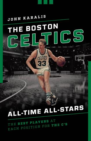 Cover image for the book The Boston Celtics All-Time All-Stars: The Best Players at Each Position for the C's