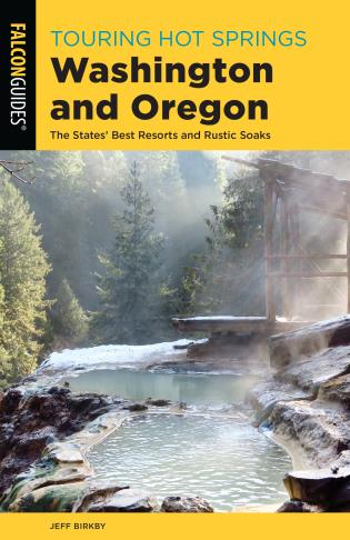 Cover image for the book Touring Hot Springs Washington and Oregon: The States' Best Resorts and Rustic Soaks, 3rd Edition