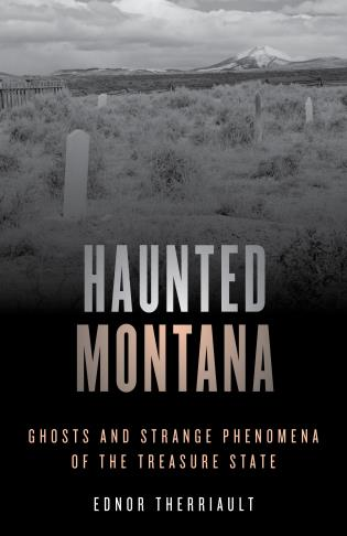 Cover image for the book Haunted Montana: Ghosts and Strange Phenomena of the Treasure State