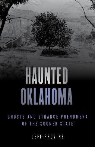 Cover image for the book Haunted Oklahoma: Ghosts and Strange Phenomena of the Sooner State