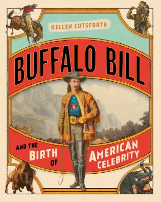 Cover image for the book Buffalo Bill and the Birth of American Celebrity