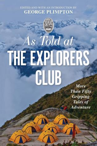 Cover image for the book As Told At the Explorers Club: More Than Fifty Gripping Tales Of Adventure, Updated Edition