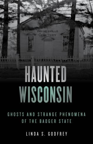 Cover image for the book Haunted Wisconsin: Ghosts and Strange Phenomena of the Badger State, Second Edition