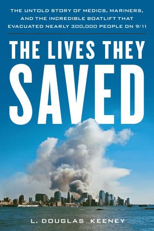 Cover image for the book The Lives They Saved: The Untold Story of Medics, Mariners and the Incredible Boatlift that Evacuated Nearly 300,000 People on 9/11