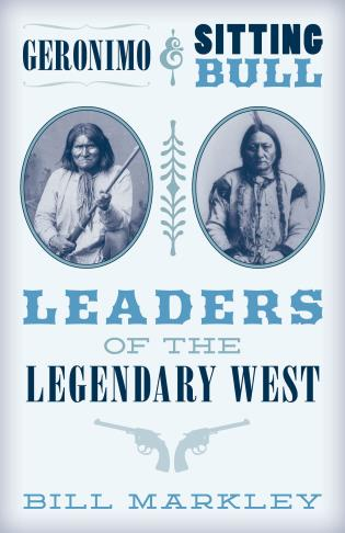Cover image for the book Geronimo and Sitting Bull: Leaders of the Legendary West