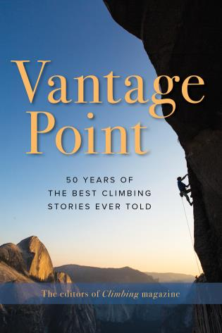 Cover image for the book Vantage Point: 50 Years of the Best Climbing Stories Ever Told