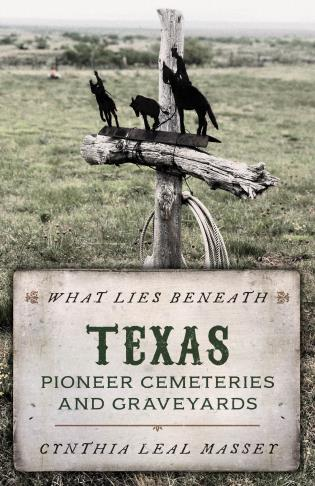 Cover image for the book What Lies Beneath: Texas Pioneer Cemeteries and Graveyards
