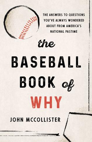 Cover image for the book The Baseball Book of Why: The Answers to Questions You've Always Wondered about from America's National Pastime