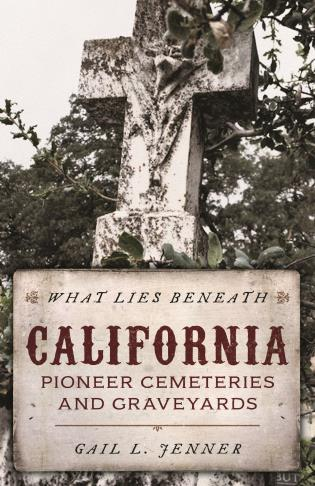 Cover image for the book What Lies Beneath: California Pioneer Cemeteries and Graveyards
