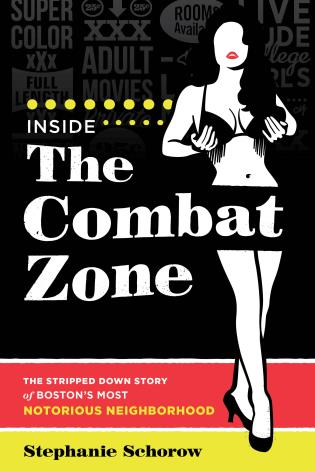Cover image for the book Inside the Combat Zone: The Stripped Down Story of Boston's Most Notorious Neighborhood