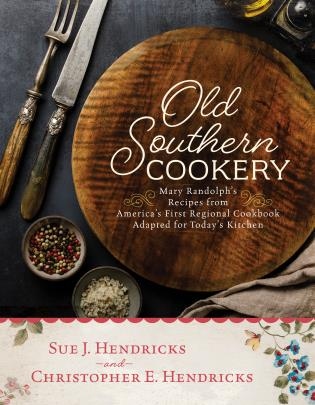Cover image for the book Old Southern Cookery: Mary Randolph's Recipes from America's First Regional Cookbook Adapted for Today's Kitchen