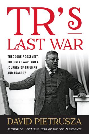 Cover image for the book TR's Last War: Theodore Roosevelt, the Great War, and a Journey of Triumph and Tragedy