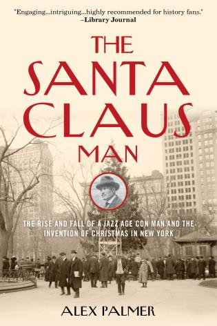 Cover image for the book The Santa Claus Man: The Rise and Fall of a Jazz Age Con Man and the Invention of Christmas in New York