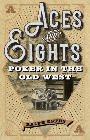 Cover image for the book Aces and Eights: Poker in the Old West