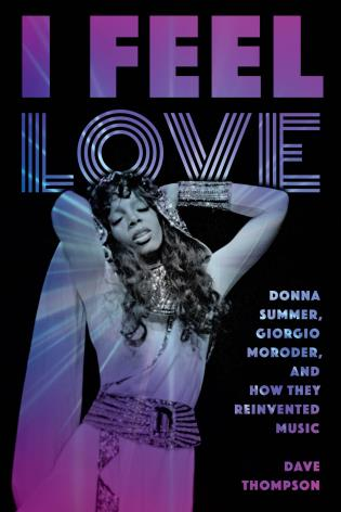 Cover image for the book I Feel Love: Donna Summer, Giorgio Moroder, and How They Reinvented Music
