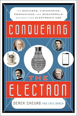 Cover image for the book Conquering the Electron: The Geniuses, Visionaries, Egomaniacs, and Scoundrels Who Built Our Electronic Age