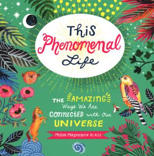 Cover image for the book This Phenomenal Life: The Amazing Ways We Are Connected with Our Universe