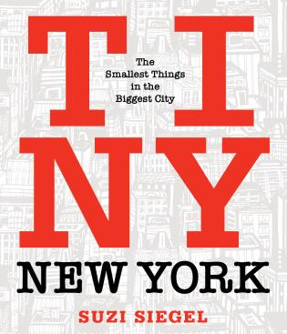 Cover image for the book Tiny New York: The Smallest Things in the Biggest City