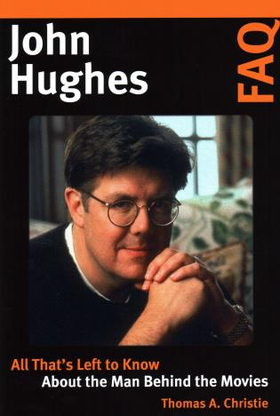 Cover image for the book John Hughes FAQ: All That's Left to Know About the Man Behind the Movies