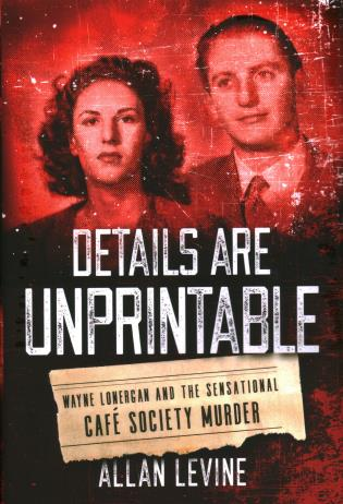 Cover image for the book Details Are Unprintable: Wayne Lonergan and the Sensational Cafe Society Murder