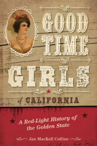 Cover image for the book Good Time Girls of California: A Red-Light History of the Golden State