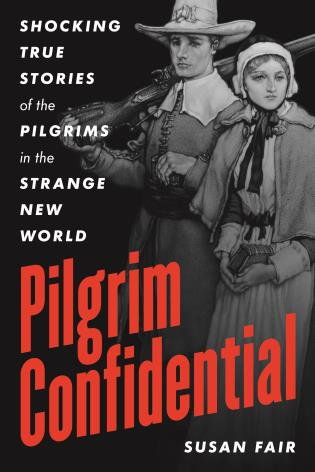 Cover image for the book Pilgrim Confidential: Shocking True Stories of the Pilgrims in the Strange New World