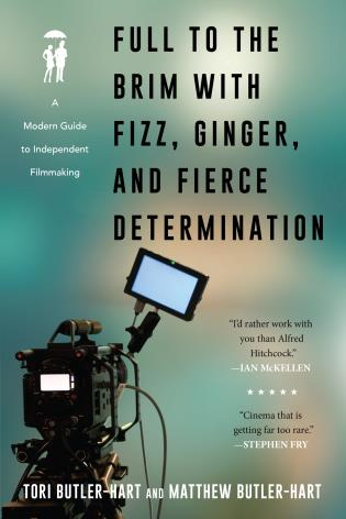 Cover image for the book Full to the Brim with Fizz, Ginger, and Fierce Determination: A Modern Guide to Independent Filmmaking