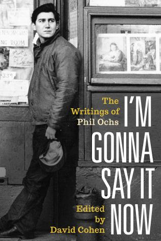 Cover image for the book I'm Gonna Say It Now: The Writings of Phil Ochs
