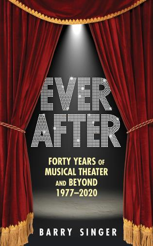 Cover image for the book Ever After: Forty Years of Musical Theater and Beyond 1977–2020