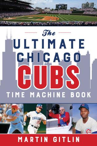 Cover image for the book The Ultimate Chicago Cubs Time Machine Book