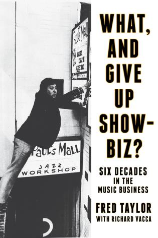 Cover image for the book What, and Give Up Showbiz?: Six Decades in the Music Business