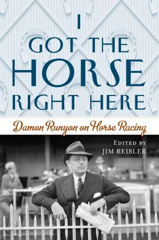 Cover image for the book I Got the Horse Right Here: Damon Runyon on Horse Racing