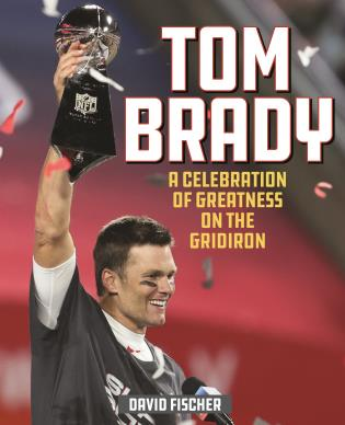 Cover image for the book Tom Brady: A Celebration of Greatness on the Gridiron