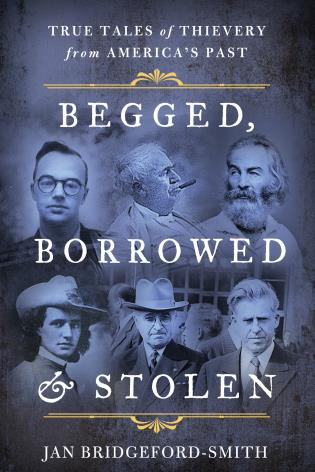 Cover image for the book Begged, Borrowed, & Stolen: True Tales of Thievery from America's Past