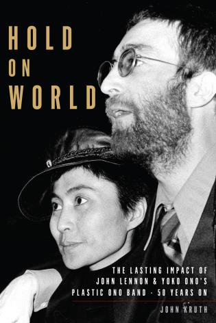 Cover image for the book Hold On World: The Lasting Impact of John Lennon and Yoko Ono's Plastic Ono Band, Fifty Years On